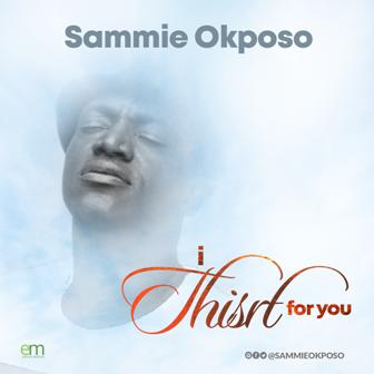 Music Video: Sammie Okposo - ''I Thirst For You'' [+Audio]    @sammieokposo
