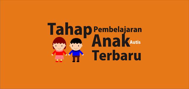 Tahap Pembelajaran Anak Autis Terbaru