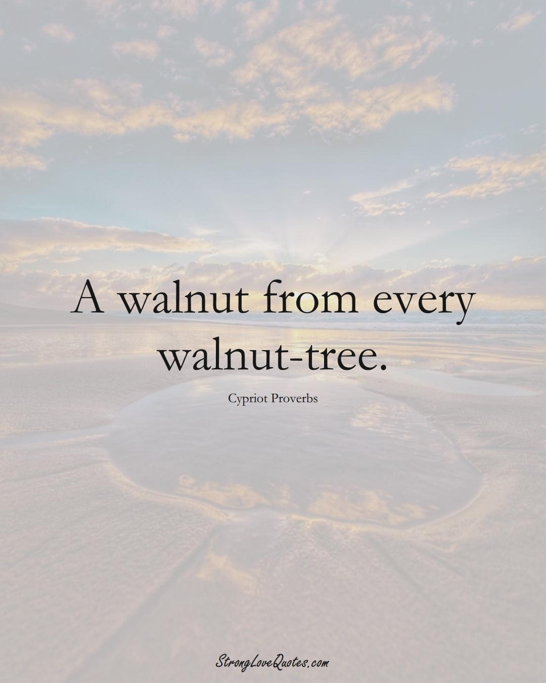 A walnut from every walnut-tree. (Cypriot Sayings);  #MiddleEasternSayings