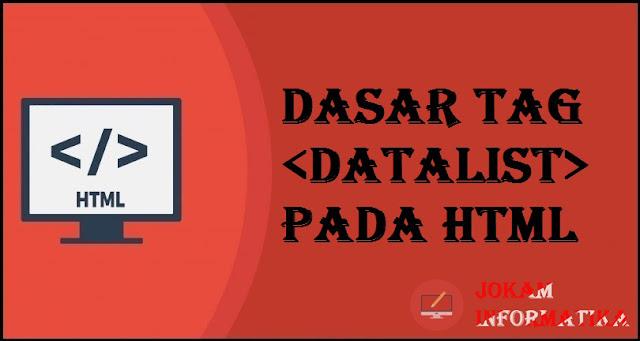 Dasar Atribut Tagging <datalist> Pada Bahasa Pemrograman HTML - JOKAM INFORMATIKA
