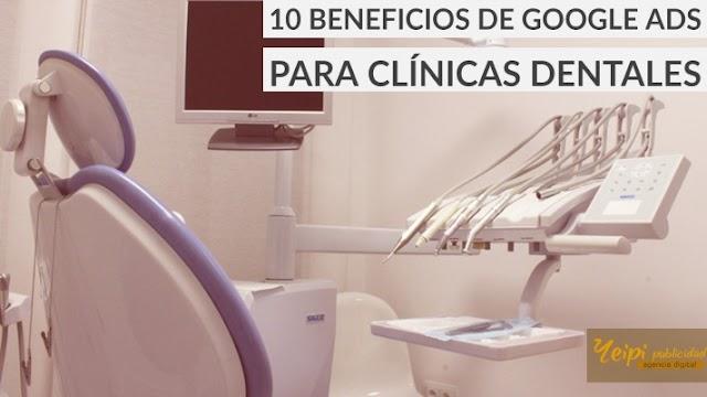 10 beneficios de la publicidad en Google Ads para Clínicas dentales
