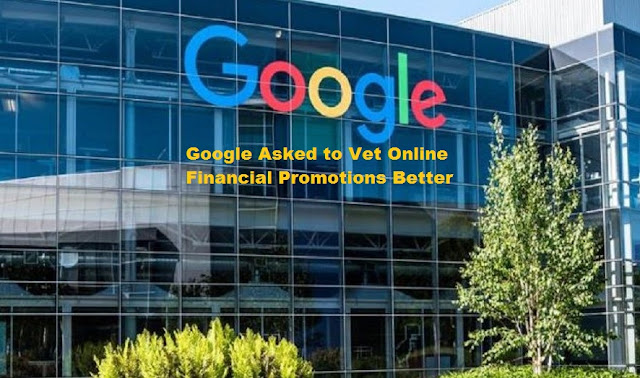 Google Asked to Vet Online Financial Promotions Better
