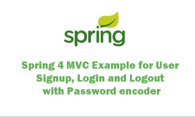Creating a Web Application With Spring 4 MVC Example for User Signup, Login and Logout with Password encoder Tutorial