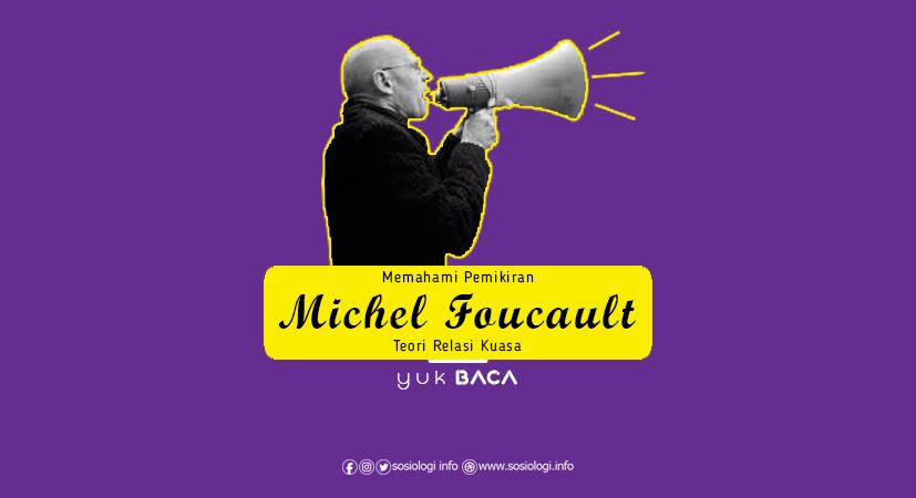 Memahami Pemikiran Michel Foucault : Teori Relasi Kuasa