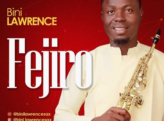 MUSIC: Bini Lawrence – Fejiro