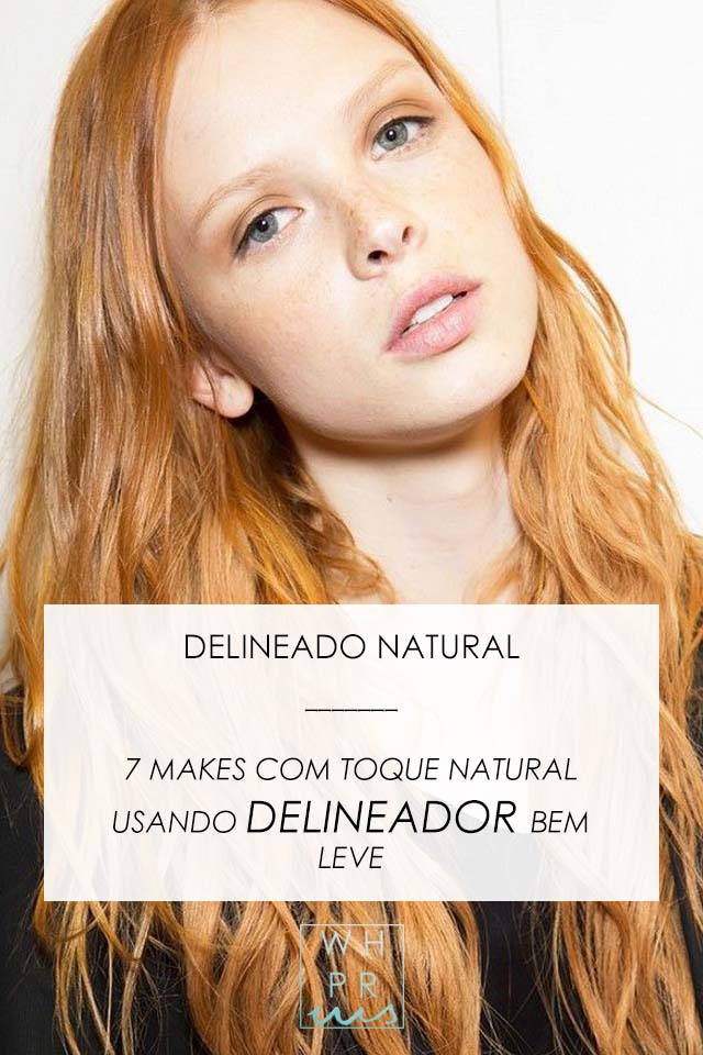 DELINEADO NATURAL | 7 MAKES COM TOQUE NATURAL USANDO DELINEADOR BEM LEVE