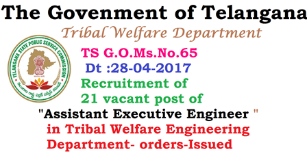 TS G.O.Ms.No. 65 Dt :28-04-2017 Recruitment of 21 vacant post of Assistant Executive Engineer in Tribal Welfare Engineering Department Tribal Welfare Department - Recruitment | Public Services – Tribal Welfare Department - Recruitment – Filling of (21) Twenty One vacant post of Assistant Executive Engineer in Tribal Welfare Engineering Department, Telangana, Hyderabad, through the Telangana State Public Service Commission, Hyderabad – Orders –Issued.|ts-gomsno-65-dt-28-04-2017-recruitment-assisstant-executive-engineers-in-tribal-welfare-engineering-department-orders-issued/2017/04/ts-gomsno-65-dt-28-04-2017-recruitment-assisstant-executive-engineers-in-tribal-welfare-engineering-department-orders-issued.html