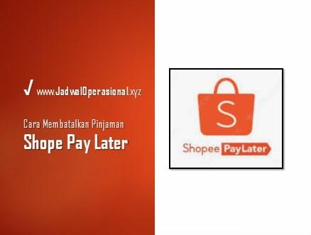 Cara Membatalkan Pinjaman Shopee Paylater