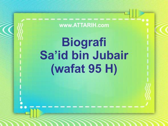 Biografi Said bin Jubair (wafat 95 H)