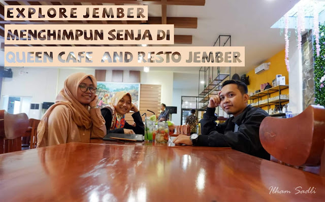[Explore Jember] Menghimpun Senja Di Queen Cafe and Resto Jember