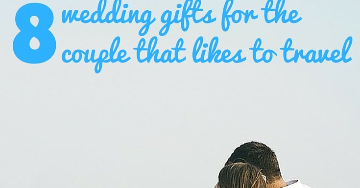 Wedding Gifts For Couples Who Like To Travel : Wedding Gifts For The Couple That Likes To Travel A Bride On A ...