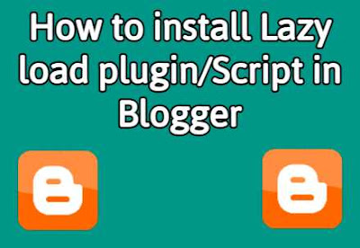 How to install Lazy load plugin/Script in Blogger