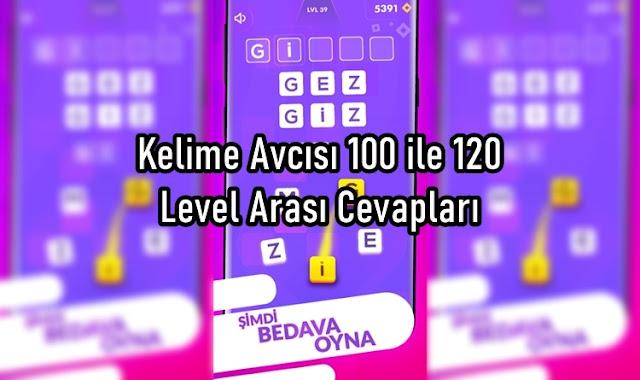 Kelime Avcısı 100 ile 120 Level Arası Cevapları