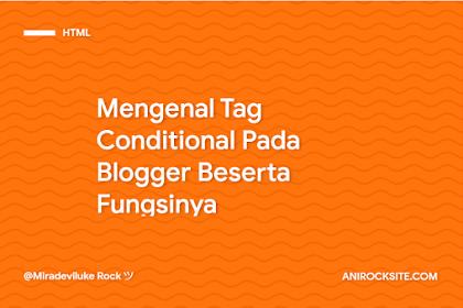 Mengenal Tag Conditional Pada Blogger Beserta Fungsinya