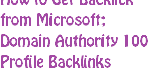 How to Get Backlick from Microsoft | Domain Authority 100 Profile Backlinks