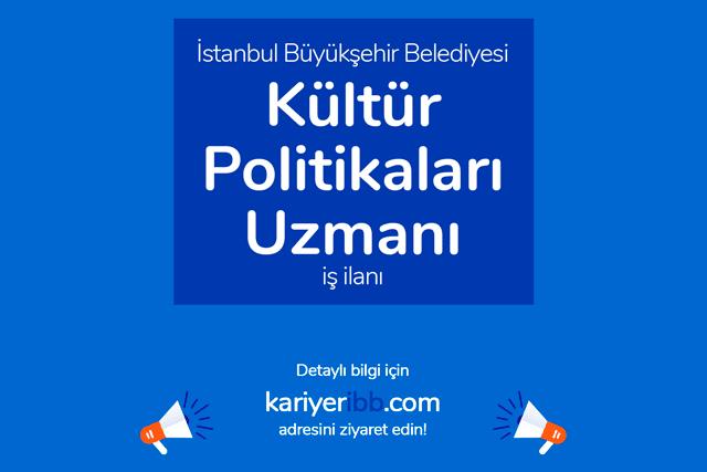 İstanbul Büyükşehir Belediyesi, kültür politikaları uzmanı alımı yapacak. Detaylar kariyeribb.com'da!