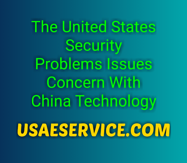 The United States Security Challenges Issues With China Technology