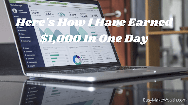 Here's How I Have Earned $1,000 In One Day
