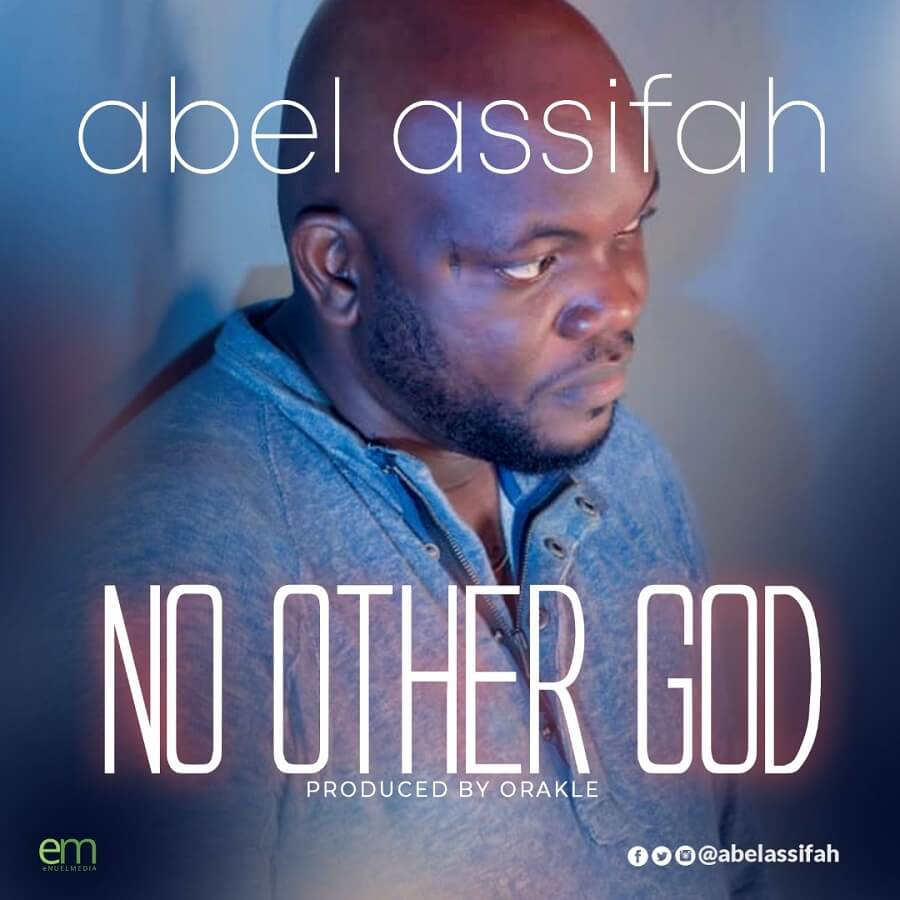 Abel Assifah - No Other God Mp3 Download