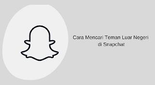 Cara Mencari Teman Luar Negeri di Snapchat