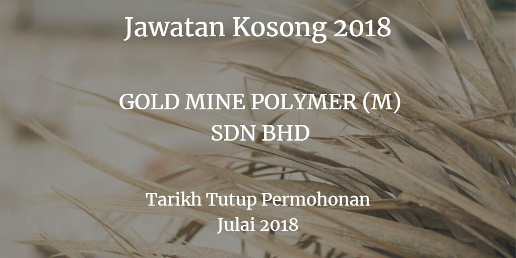 Jawatan Kosong GOLD MINE POLYMER (M) SDN BHD Julai 2018