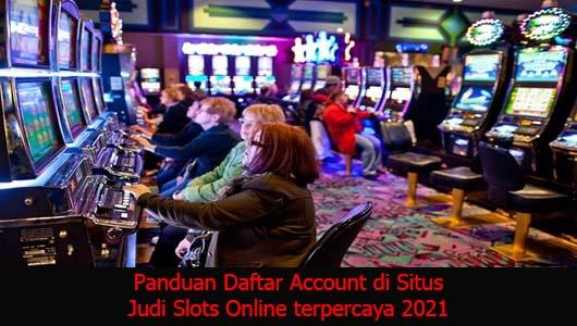 Panduan Daftar Account di Situs Judi Slots Online terpercaya 2021