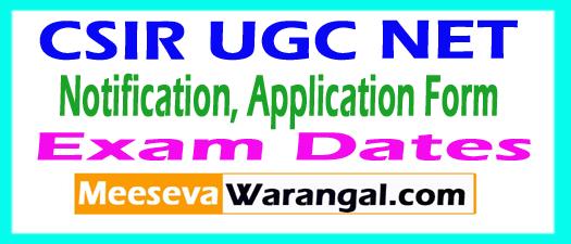 CSIR UGC NET December 2017 Notification, Application Form, Exam Dates