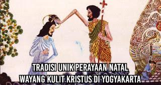 Tradisi Unik Perayaan Natal dengan Tradisi Wayang Kulit Kristus di Yogyakarta