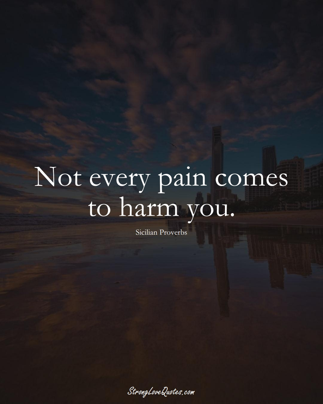 Not every pain comes to harm you. (Sicilian Sayings);  #EuropeanSayings
