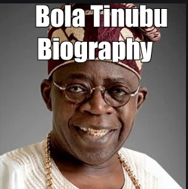 Biography of Chief Bola Ahmed Tinubu