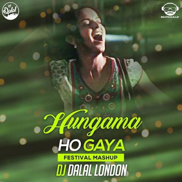 Hungama Ho Gaya - Original (Festival Mashup) Dj Dalal London