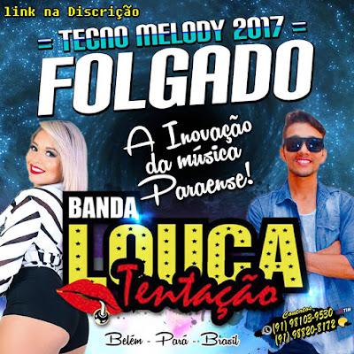 Tecno Melody 2017 -  Banda Louca Tentação - Folgado