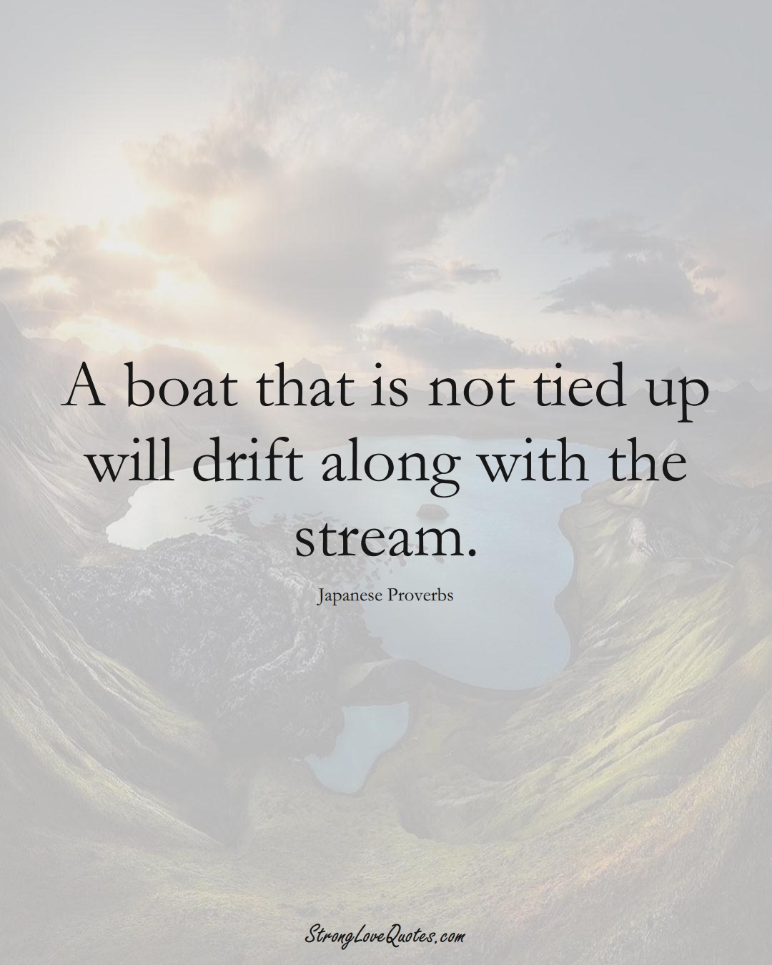 A boat that is not tied up will drift along with the stream. (Japanese Sayings);  #AsianSayings