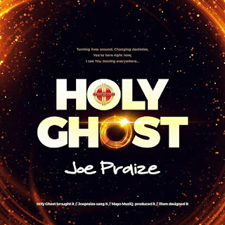 LATEST HIT : Joe Praize – Holy Ghost || Free Download