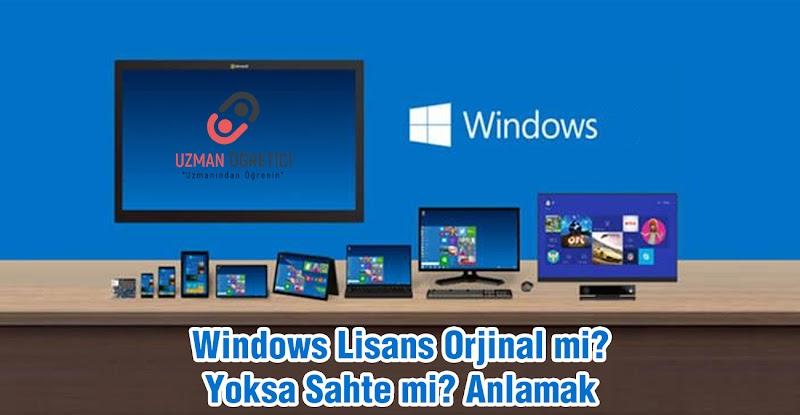 Windows lisansınızın sahte mi? yoksa gerçek mi? olduğunu anlamak