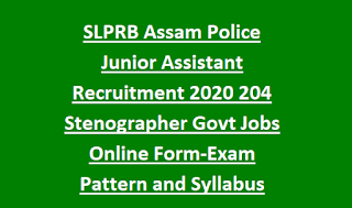 SLPRB Assam Police Junior Assistant Recruitment 2020 204 Stenographer Govt Jobs Online Form-Exam Pattern and Syllabus