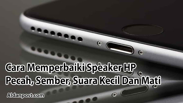 cara-memperbaiki-speaker-hp-pecah