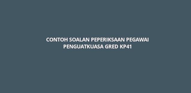Contoh Soalan Peperiksaan Pegawai Penguatkuasa Gred KP41