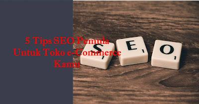 5 Tips SEO Pemula Untuk Toko e-Commerce Kamu