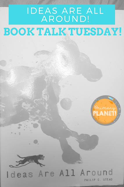 Book Talk Tuesday: Ideas Are All Around by Philip C. Stead with a freebie!