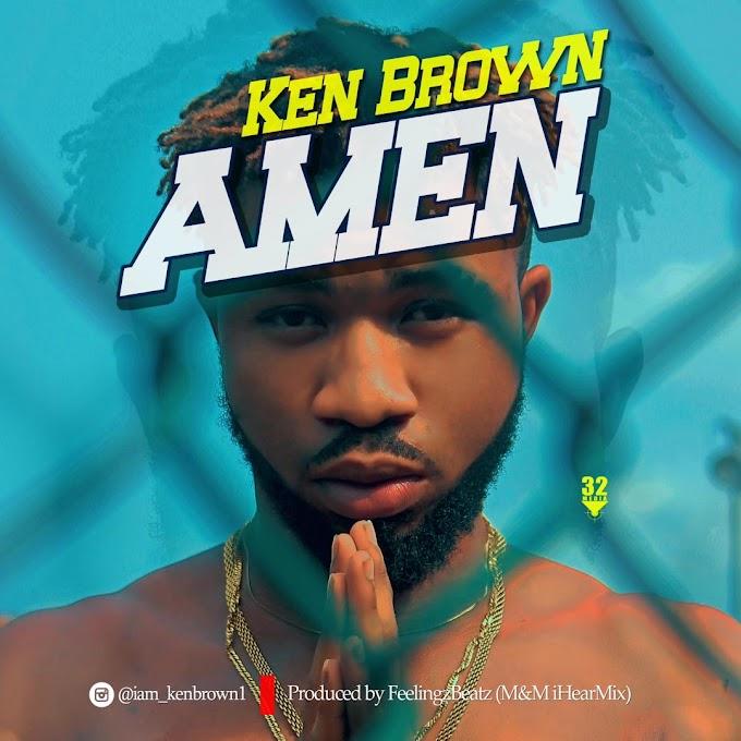 Music: Ken Brown – Amen (Prod by Feelingzbeatz) | @iam_kenbrown1