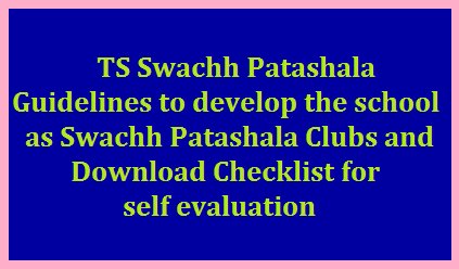 TS Swachh Patashala: Guidelines to develop the school as Swachh Patashala Clubs and Download Checklist for self evaluation /2019/11/ts-swachh-patashala-guidelines-to-develop-the-school-as-swachh-patashala-clubs-and-download-checklist-for-self-evaluation.html