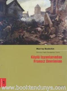 Murray Bookchin - 1- Köylü İsyanlarından Fransız Devrimine - Devrimci Halk Hareketleri Tarihi Cilt: 1
