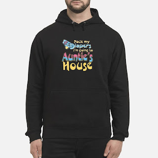 Pack My Diapers I'm Going To Auntie's House Shirt 6