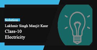 Solutions of Electricity Lakhmir Singh Manjit Kaur SAQ, LAQ, HOTS And MCQPg No. 43 Class 10 Physics