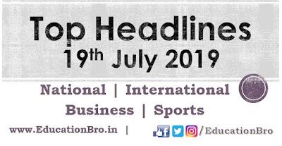 Top Headlines 19th July 2019: EducationBro
