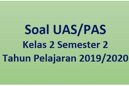 Download Soal UAS/PAS Kelas 2 Semester 2 Tahun Pelajaran 2019/2020