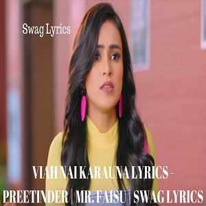 VIAH NAI KARAUNA LYRICS - PREETINDER | MR. FAISU | SWAG LYRICS