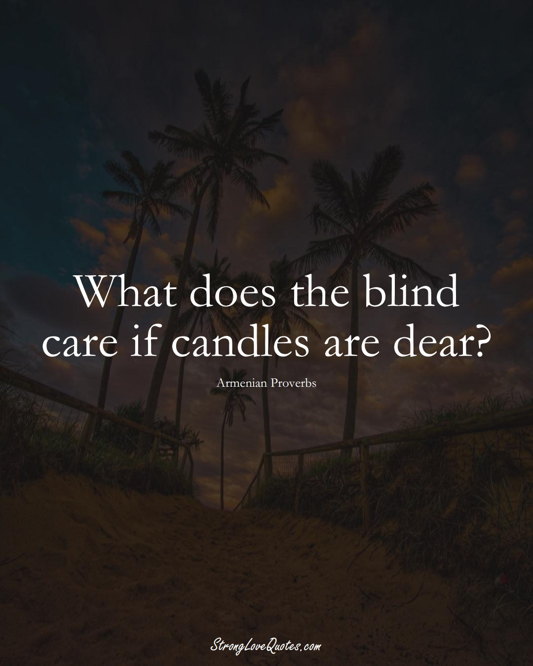 What does the blind care if candles are dear? (Armenian Sayings);  #AsianSayings