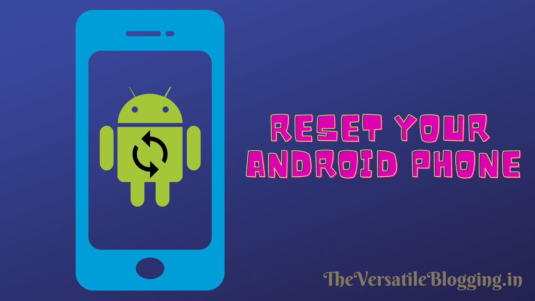 Factory Reset/Hard Reset Your Phone | TheVersatileBlogging.in